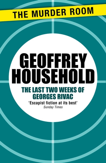 The Last Two Weeks of Georges Rivac ebook by Geoffrey Household