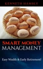 Smart Money Management: Easy Wealth and Early Retirement ebook by Kenneth Hambly