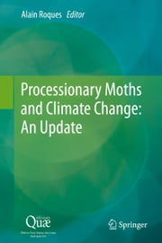 Processionary Moths and Climate Change : An Update ebook by Alain Roques