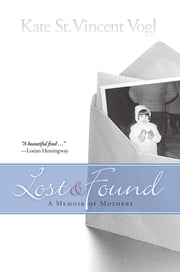Lost and Found - A Memoir of Mothers ebook by Kate St. Vincent Vogl
