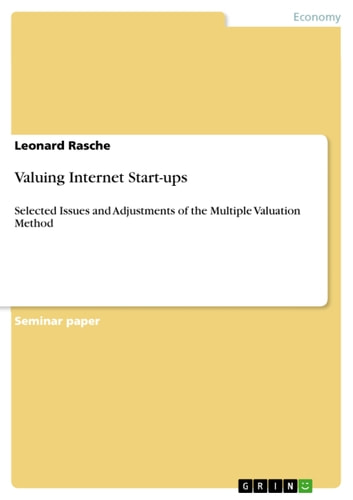Valuing Internet Start-ups - Selected Issues and Adjustments of the Multiple Valuation Method ebook by Leonard Rasche