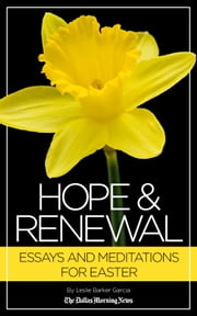 Hope & Renewal: Essays and Meditations for Easter ebook by The Dallas Morning News