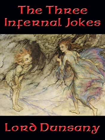 The Three Infernal Jokes ebook by Lord Dunsany