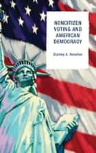 Noncitizen Voting and American Democracy ebook by Stanley A. Renshon