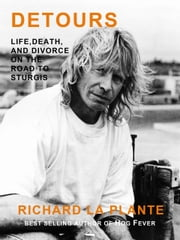 Detours - Life, Death, and Divorce on the Road to Sturgis ebook by Richard La Plante