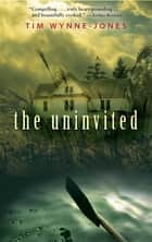 The Uninvited ebook by Tim Wynne-Jones