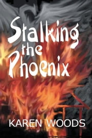 Stalking the Phoenix ebook by Karen Woods