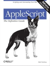 AppleScript: The Definitive Guide - Scripting and Automating Your Mac ebook by Matt Neuburg