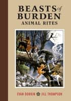 Beasts of Burden Volume 1: Animal Rites eBook by Evan Dorkin, Various