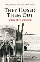 They Hosed Them Out ebook by John Bede Cusack