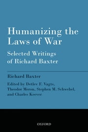 Humanizing the Laws of War: Selected Writings of Richard Baxter ebook by Richard Baxter,Detlev F. Vagts,Theodor Meron,Stephen M. Schwebel,Charles Keever