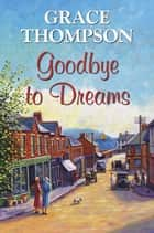 Goodbye to Dreams ebook by Grace Thompson