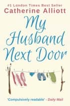 My Husband Next Door ebook by Catherine Alliott