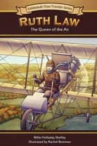 Ruth Law - The Queen of the Air ebook by Billie Holladay Skelley, Rachel Bowman