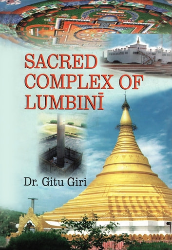Sacred Complex of Lumbini - 100% Pure Adrenaline ebook by Dr. Gitu Giri
