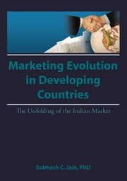 Market Evolution in Developing Countries - The Unfolding of the Indian Market ebook by Erdener Kaynak,Subhash C Jain