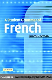 A Student Grammar of French ebook by Offord, Malcolm