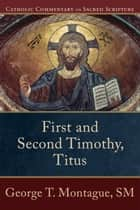 First and Second Timothy, Titus (Catholic Commentary on Sacred Scripture) ebook by George T. Montague,Peter Williamson,Mary Healy