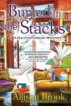Buried in the Stacks - A Haunted Library Mystery ebook by Allison Brook