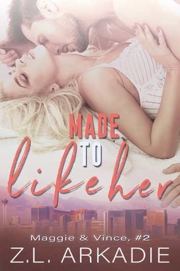 Made To Like Her (Maggie & Vince, #2) ebook by Z.L. Arkadie