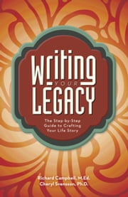 Writing Your Legacy - The Step-by-Step Guide to Crafting Your Life Story ebook by Richard Campbell,Cheryl Svensson