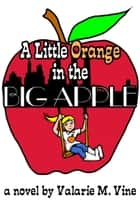 A Little Orange in the Big Apple ebook by Valarie Vine