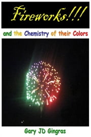 Fireworks !!! and the Chemistry of their Colors ebook by Gary Gingras