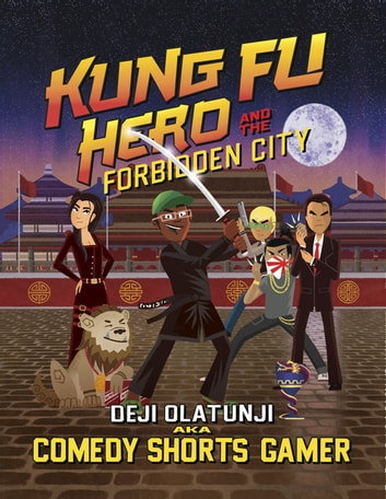 Kung Fu Hero and The Forbidden City - A ComedyShortsGamer Graphic Novel ebook by Deji Olatunji aka ComedyShortsGamer