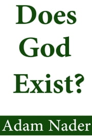 Does God Exist? ebook by Adam Nader