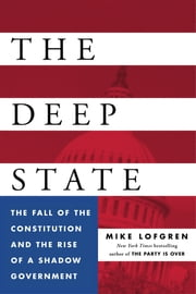 The Deep State - The Fall of the Constitution and the Rise of a Shadow Government ebook by Mike Lofgren