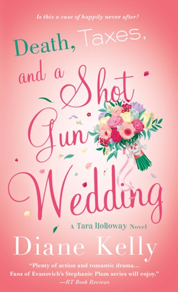 Death, Taxes, and a Shotgun Wedding - A Tara Holloway Novel ebook by Diane Kelly