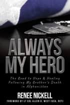 Always My Hero - A Sister's Inspiring Story of Love, Sacrifice, and Hope ebook by Renee Nickell, Allen West
