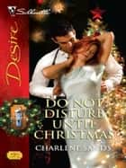 Do Not Disturb Until Christmas ebook by Charlene Sands