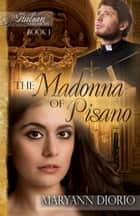 The Madonna of Pisano ebook by MaryAnn Diorio