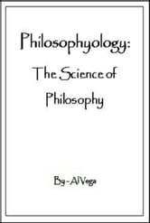 Philosophyology: The Science of Philosophy ebook by Al Vega