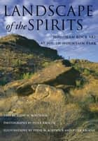 Landscape of the Spirits - Hohokam Rock Art at South Mountain Park ebook by Todd W. Bostwick, Peter Krocek