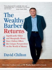 The Wealthy Barber Returns: Significantly Older and Marginally Wiser, Dave Chilton Offers His Unique Perspectives on the World of Money ebook by David Chilton