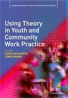 Using Theory in Youth and Community Work Practice ebook by Dr Ilona Buchroth, Ms Christine Parkin