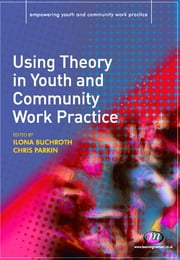 Using Theory in Youth and Community Work Practice ebook by Dr Ilona Buchroth,Ms Christine Parkin