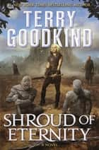 Shroud of Eternity - Sister of Darkness: The Nicci Chronicles, Volume II ebook by Terry Goodkind