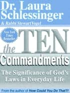 The Ten Commandments - The Significance of God's Laws in Everyday Life ebook by Dr. Laura Schlessinger, Rabbi Stewart Vogel