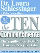 The Ten Commandments - The Significance of God's Laws in Everyday Life ebook by Dr. Laura Schlessinger,Rabbi Stewart Vogel