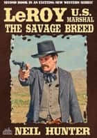 LeRoy, U.S. Marshal 2: The Savage Breed ebook by Neil Hunter