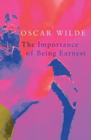The Importance of Being Earnest (Legend Classics)