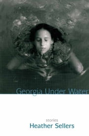Georgia Under Water - Stories ebook by Heather Sellers
