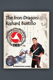 The Iron Dragon: Richard Bustillo ebook by David & Kevin Lumsden