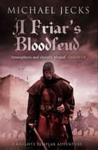A Friar's Bloodfeud (Knights Templar Mysteries 20) - A dark force threatens England… ebook by Michael Jecks