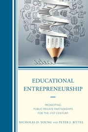 Educational Entrepreneurship - Promoting Public-Private Partnerships for the 21st Century ebook by Peter Bittel,Nicholas D. Young