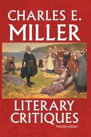 Literary Critiques ebook by Charles E. Miller