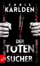 Der Totensucher - Ein Speer-und-Bogner-Thriller 1 eBook by Chris Karlden